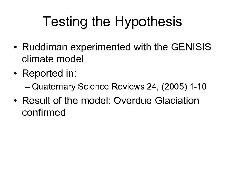 Testing the Hypothesis • Ruddiman experimented with the GENISIS climate model • Reported in:
