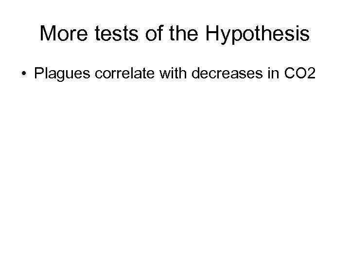 More tests of the Hypothesis • Plagues correlate with decreases in CO 2