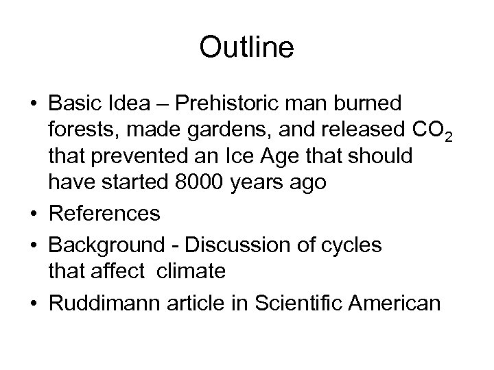 Outline • Basic Idea – Prehistoric man burned forests, made gardens, and released CO