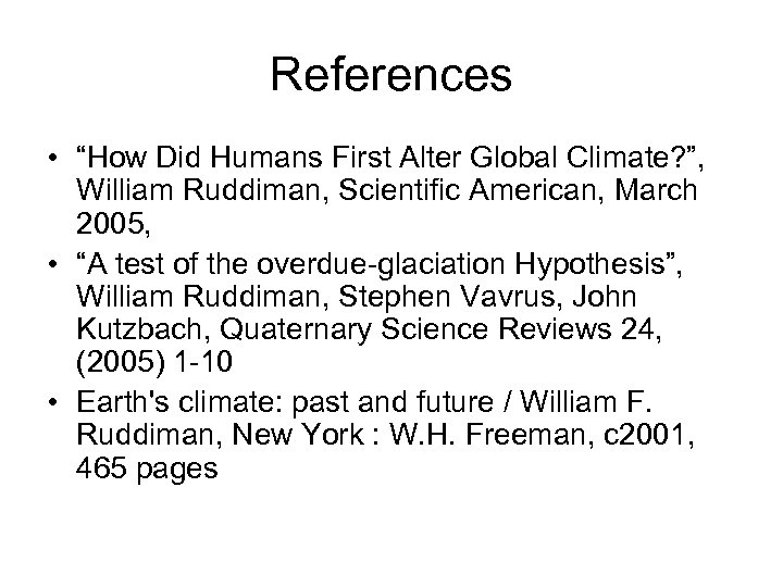 """References • """"How Did Humans First Alter Global Climate? """", William Ruddiman, Scientific American,"""