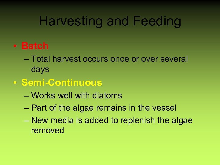 Harvesting and Feeding • Batch – Total harvest occurs once or over several days