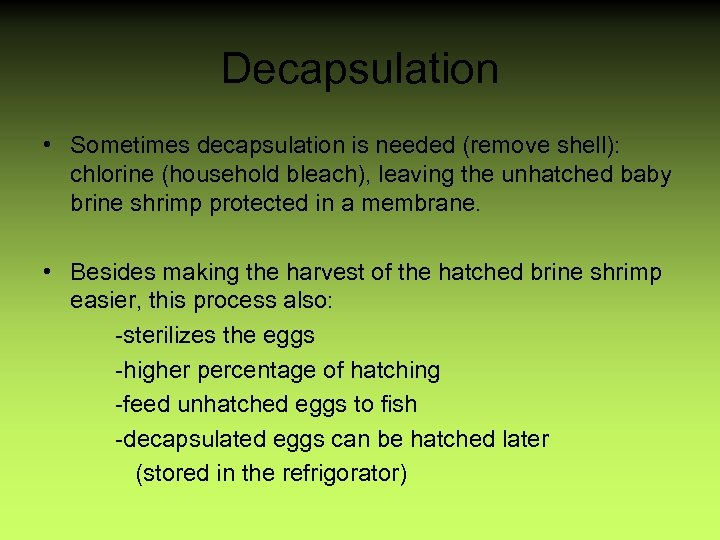 Decapsulation • Sometimes decapsulation is needed (remove shell): chlorine (household bleach), leaving the unhatched