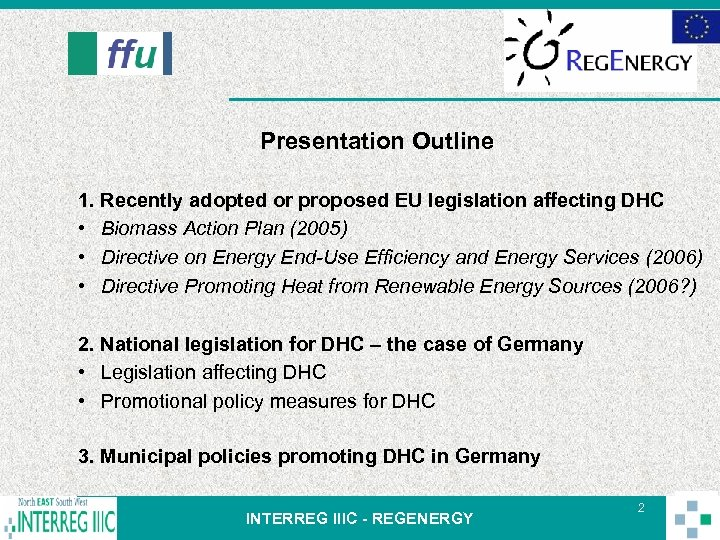 Presentation Outline 1. Recently adopted or proposed EU legislation affecting DHC • Biomass Action