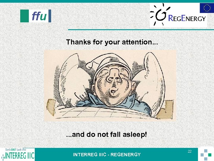 Thanks for your attention. . . and do not fall asleep! INTERREG IIIC -