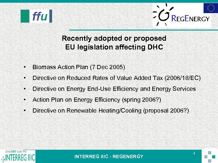 Recently adopted or proposed EU legislation affecting DHC • Biomass Action Plan (7 Dec