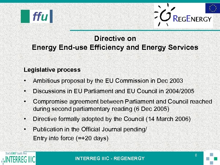 Directive on Energy End-use Efficiency and Energy Services Legislative process • Ambitious proposal by