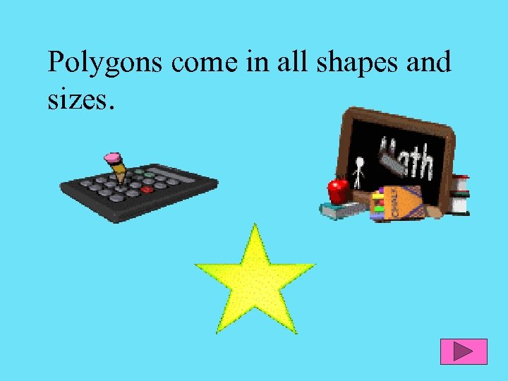 Polygons come in all shapes and sizes.