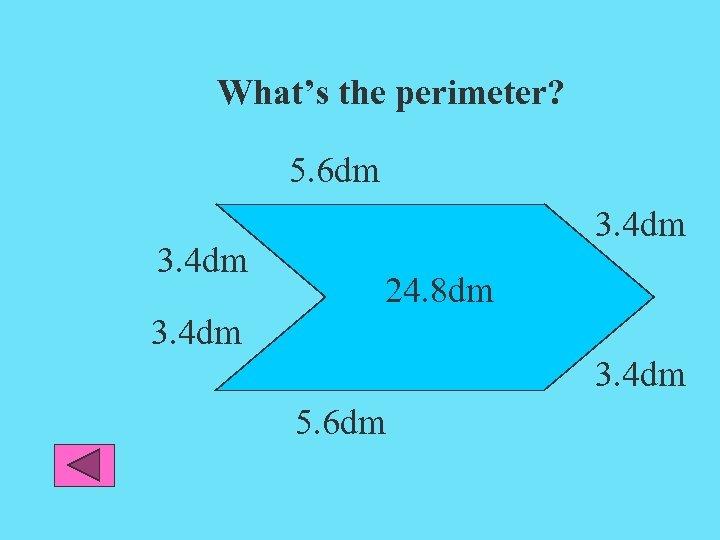 What's the perimeter? 5. 6 dm 3. 4 dm 24. 8 dm 3. 4
