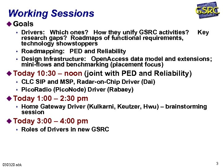 Working Sessions u Goals s Drivers: Which ones? How they unify GSRC activities? Key