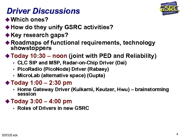 Driver Discussions u Which ones? u How do they unify GSRC activities? u Key