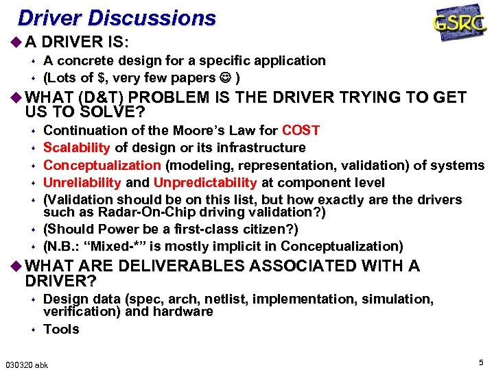 Driver Discussions u A DRIVER IS: s A concrete design for a specific application