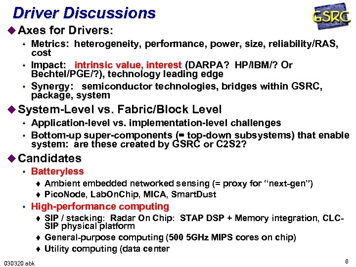Driver Discussions u Axes for Drivers: s Metrics: heterogeneity, performance, power, size, reliability/RAS, cost