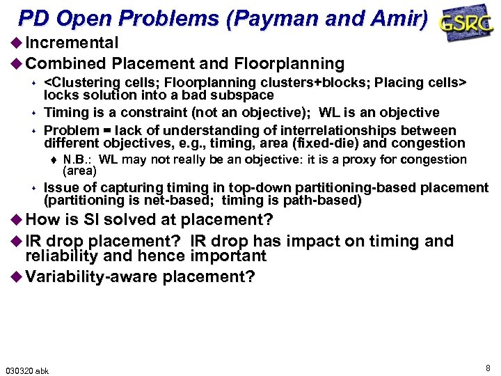 PD Open Problems (Payman and Amir) u Incremental u Combined Placement and Floorplanning s