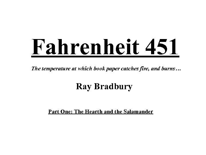 Fahrenheit 451 The temperature at which book paper catches fire, and burns… Ray Bradbury