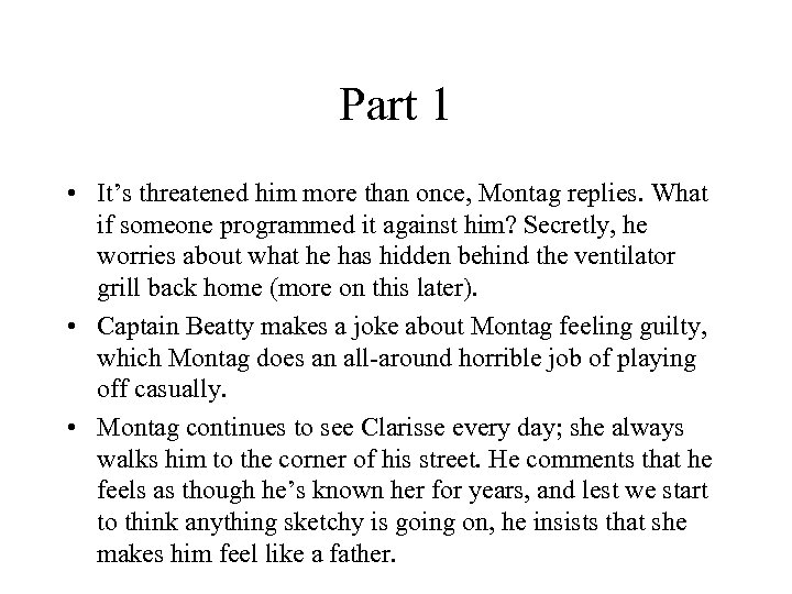 Part 1 • It's threatened him more than once, Montag replies. What if someone