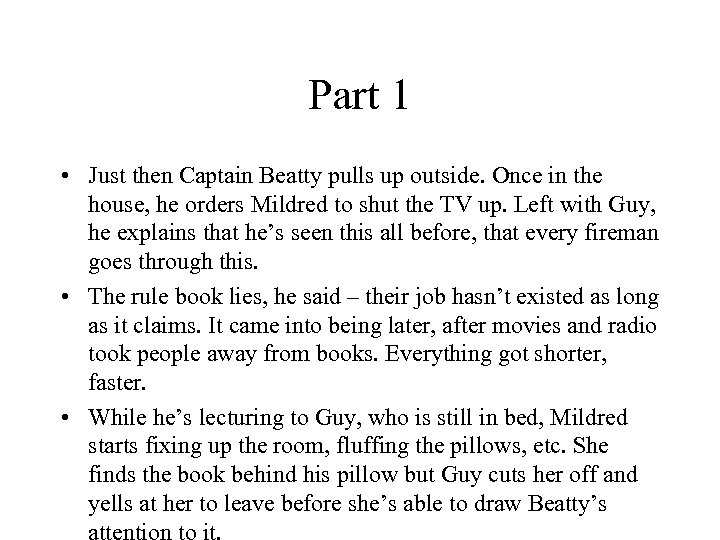 Part 1 • Just then Captain Beatty pulls up outside. Once in the house,