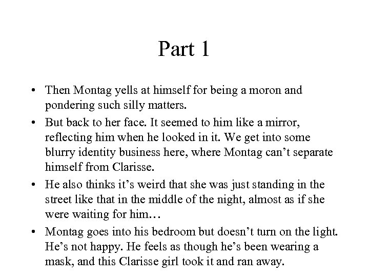 Part 1 • Then Montag yells at himself for being a moron and pondering
