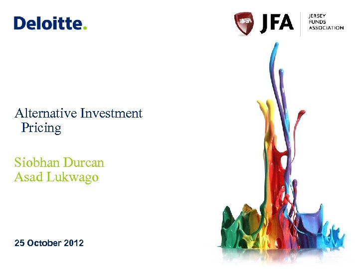 Alternative Investment Pricing Siobhan Durcan Asad Lukwago 25 October 2012 © 2012 Deloitte LLP.