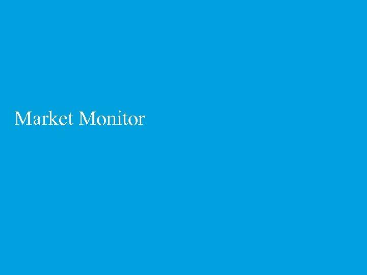 Market Monitor 18 Deloitte © 2012 Deloitte LLP. Private and confidential.