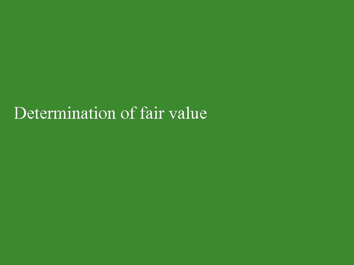 Determination of fair value 32 Presentation title © 2012 Deloitte LLP. Private and confidential.