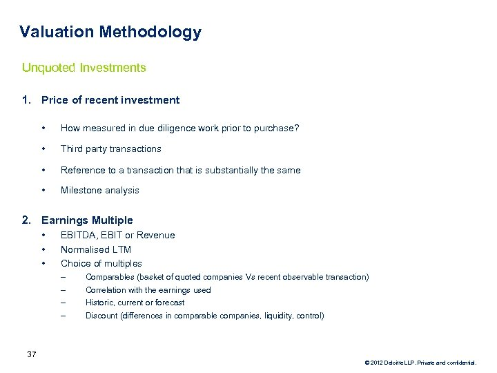 Valuation Methodology Unquoted Investments 1. Price of recent investment • How measured in due