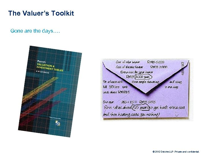 The Valuer's Toolkit Gone are the days…. © 2012 Deloitte LLP. Private and confidential.