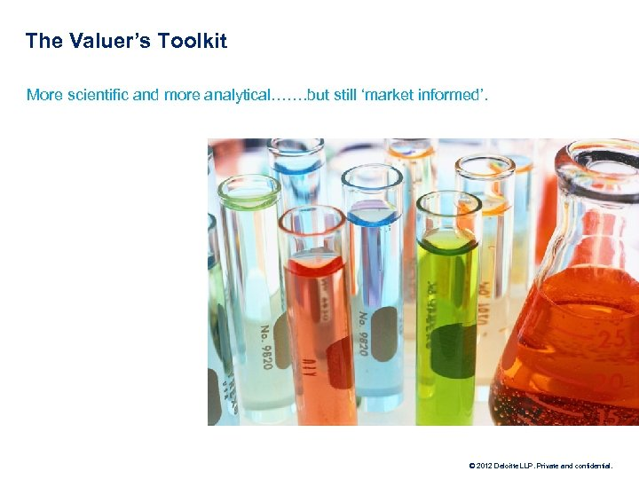 The Valuer's Toolkit More scientific and more analytical……. but still 'market informed'. © 2012