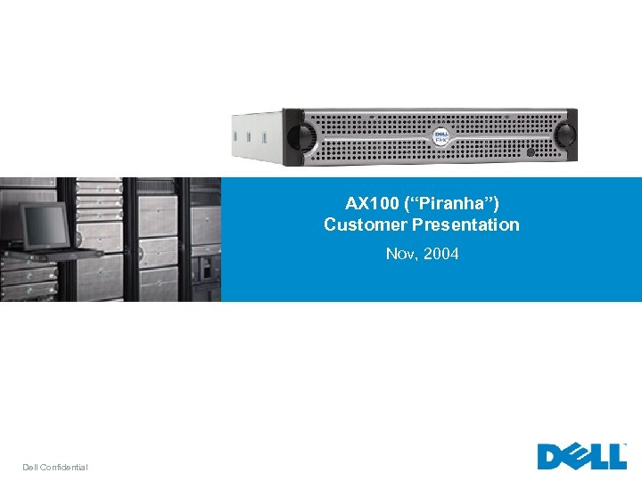 "AX 100 (""Piranha"") Customer Presentation Nov, 2004 Dell Confidential"