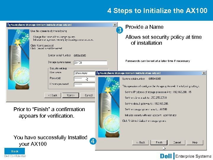 4 Steps to Initialize the AX 100 Provide a Name Allows set security policy