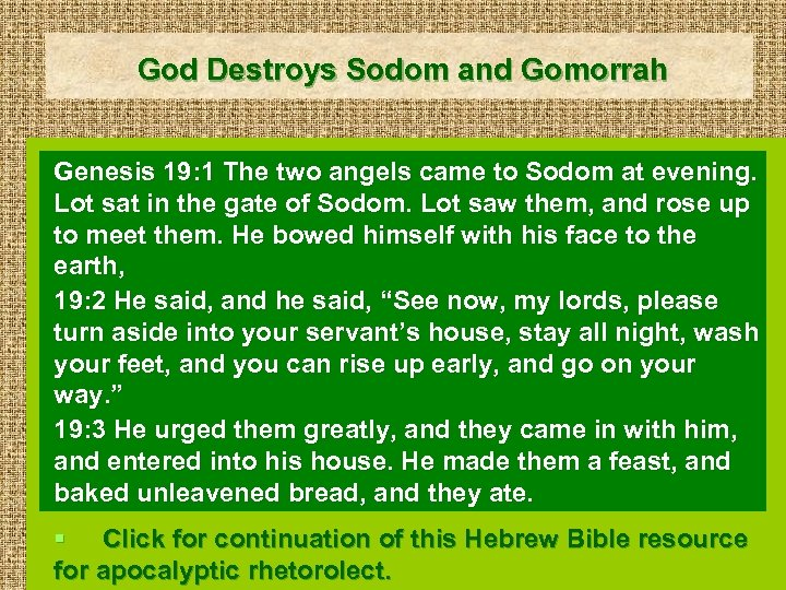 God Destroys Sodom and Gomorrah Genesis 19: 1 The two angels came to Sodom