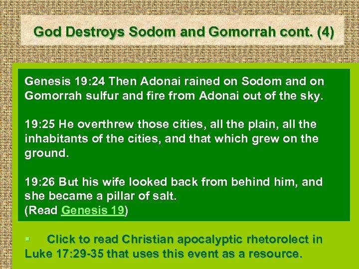 God Destroys Sodom and Gomorrah cont. (4) Genesis 19: 24 Then Adonai rained on