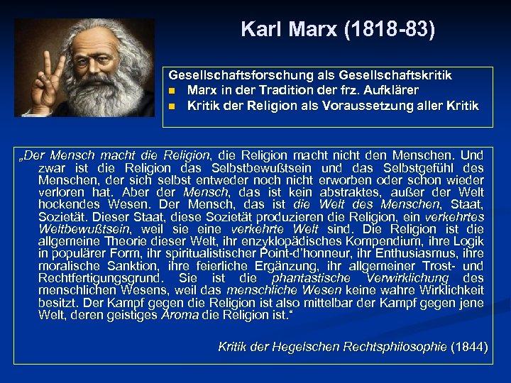 Karl Marx (1818 -83) Gesellschaftsforschung als Gesellschaftskritik n Marx in der Tradition der frz.