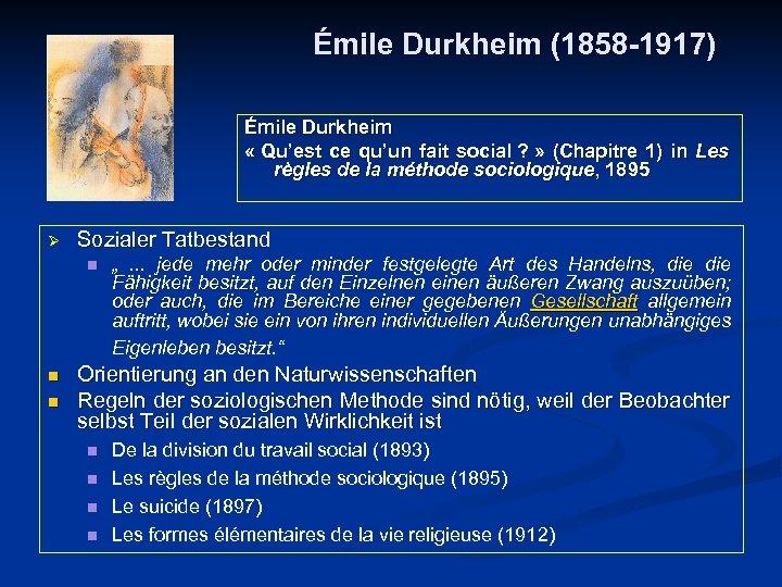 Émile Durkheim (1858 -1917) Émile Durkheim « Qu'est ce qu'un fait social ? »