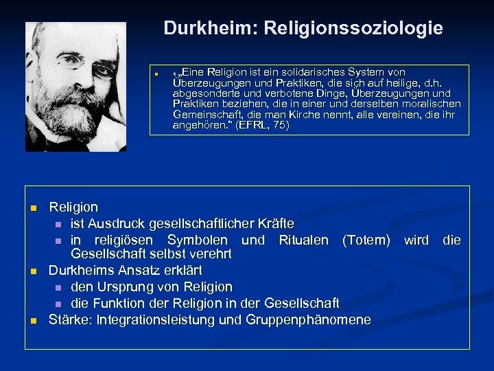 """Durkheim: Religionssoziologie n n """"Eine Religion ist ein solidarisches System von Überzeugungen und Praktiken,"""