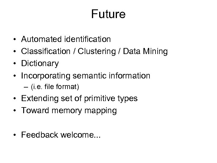 Future • • Automated identification Classification / Clustering / Data Mining Dictionary Incorporating semantic