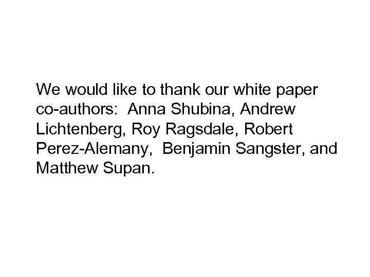 We would like to thank our white paper co-authors: Anna Shubina, Andrew Lichtenberg, Roy