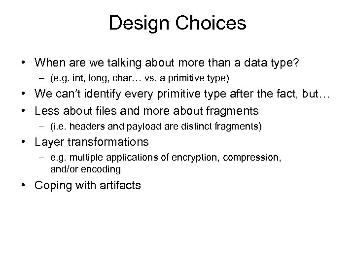 Design Choices • When are we talking about more than a data type? –
