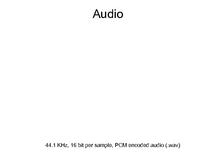 Audio 44. 1 KHz, 16 bit per sample, PCM encoded audio (. wav)