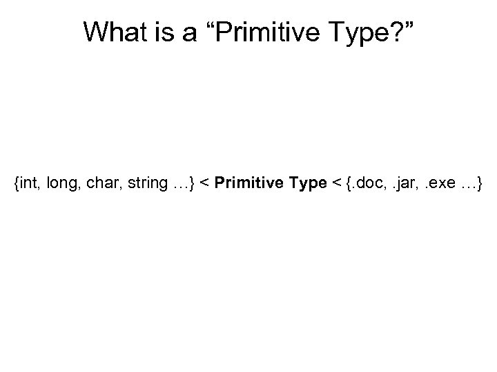 "What is a ""Primitive Type? "" {int, long, char, string …} < Primitive Type"