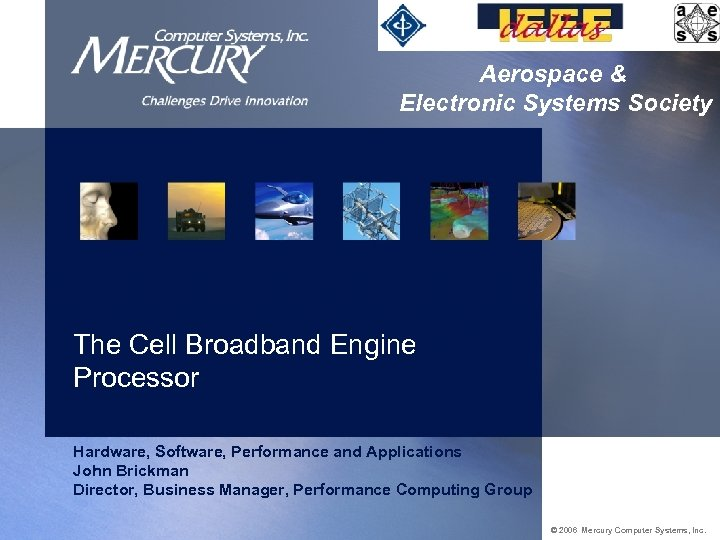 Aerospace & Electronic Systems Society The Cell Broadband Engine Processor Hardware, Software, Performance and