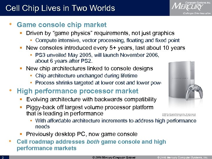 Cell Chip Lives in Two Worlds • Game console chip market § Driven by