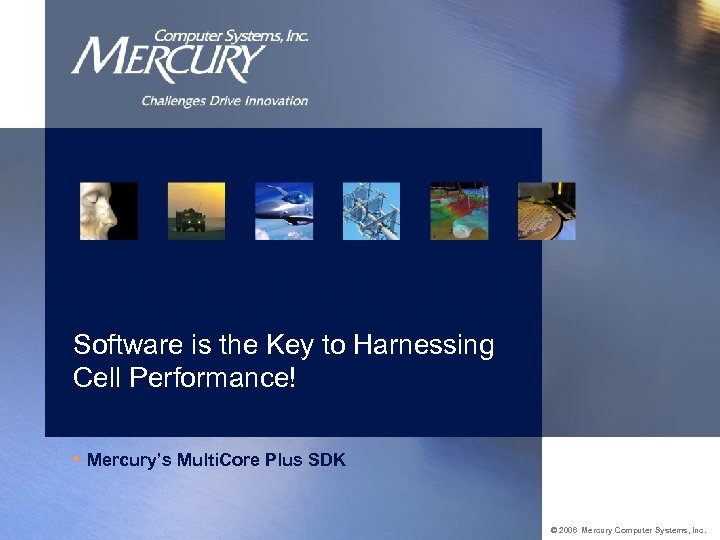 Software is the Key to Harnessing Cell Performance! • Mercury's Multi. Core Plus SDK