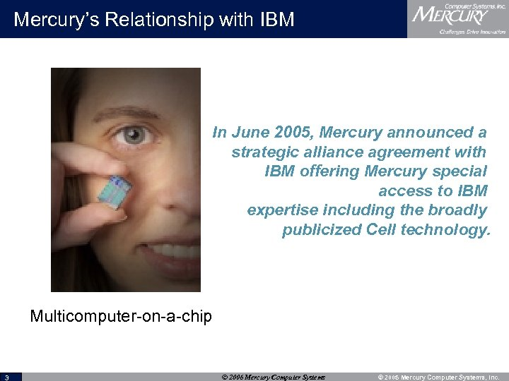Mercury's Relationship with IBM In June 2005, Mercury announced a strategic alliance agreement with