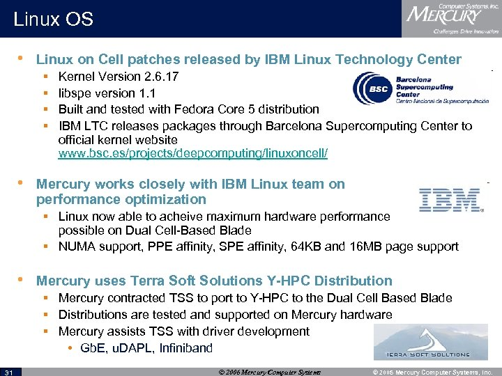 Linux OS • Linux on Cell patches released by IBM Linux Technology Center §