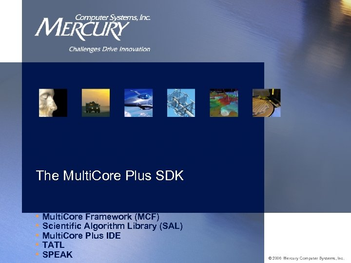 The Multi. Core Plus SDK • Multi. Core Framework (MCF) • Scientific Algorithm Library