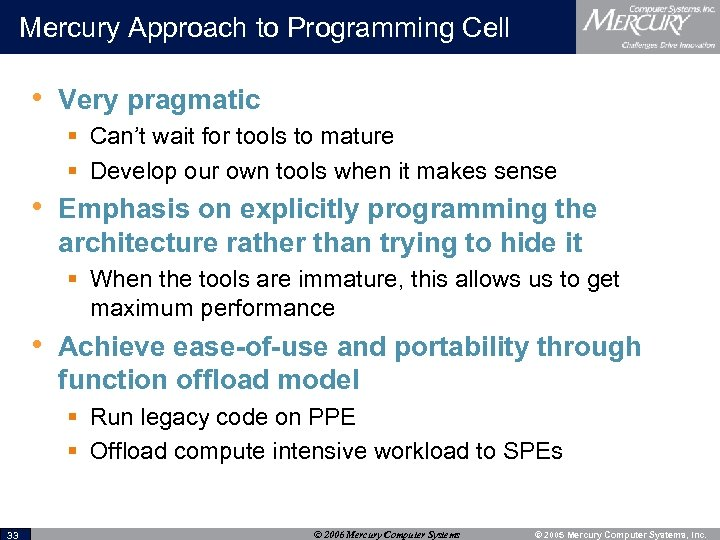 Mercury Approach to Programming Cell • Very pragmatic § Can't wait for tools to