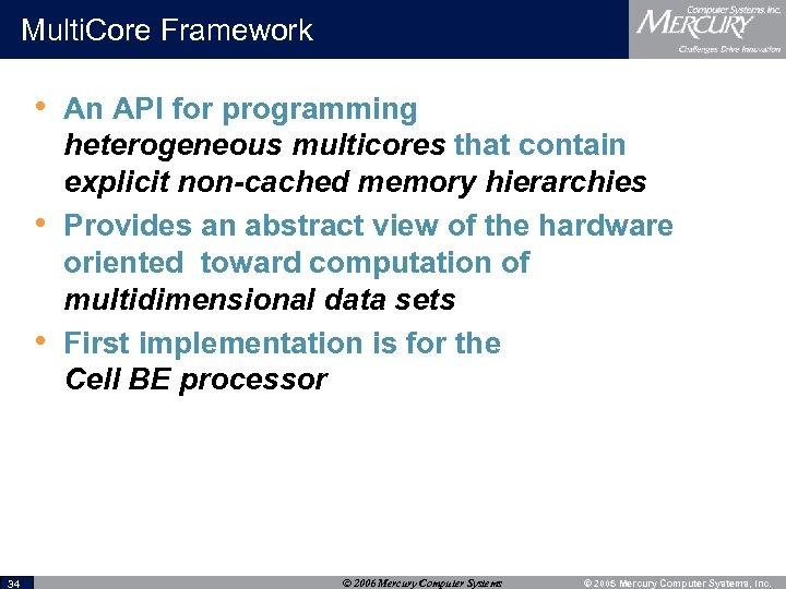 Multi. Core Framework • An API for programming • • 34 heterogeneous multicores that