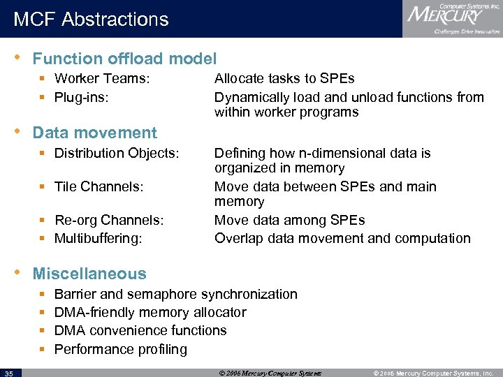 MCF Abstractions • Function offload model § Worker Teams: § Plug-ins: Allocate tasks to