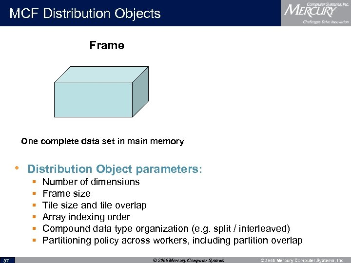 MCF Distribution Objects Frame One complete data set in main memory • Distribution Object
