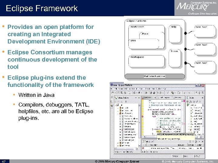 Eclipse Framework • Provides an open platform for creating an Integrated Development Environment (IDE)
